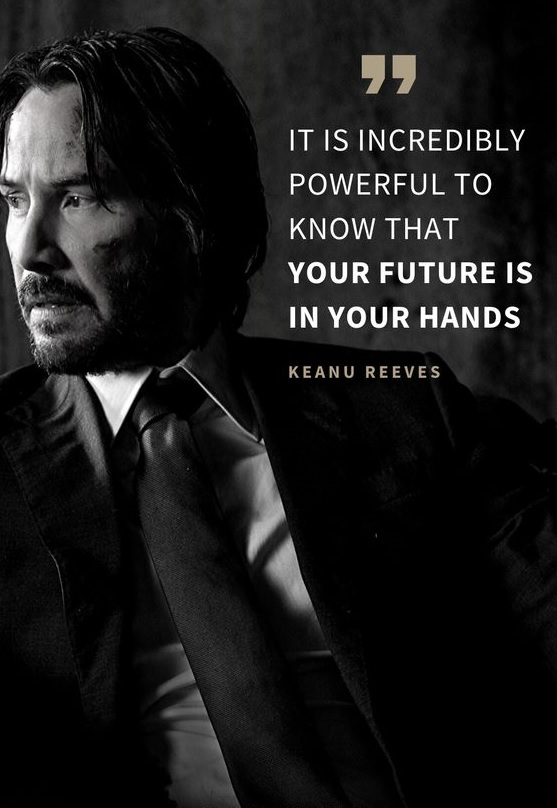 """It is incredibly powerful to know that your future is in your hands."" – Keanu Reeves [557*808]"