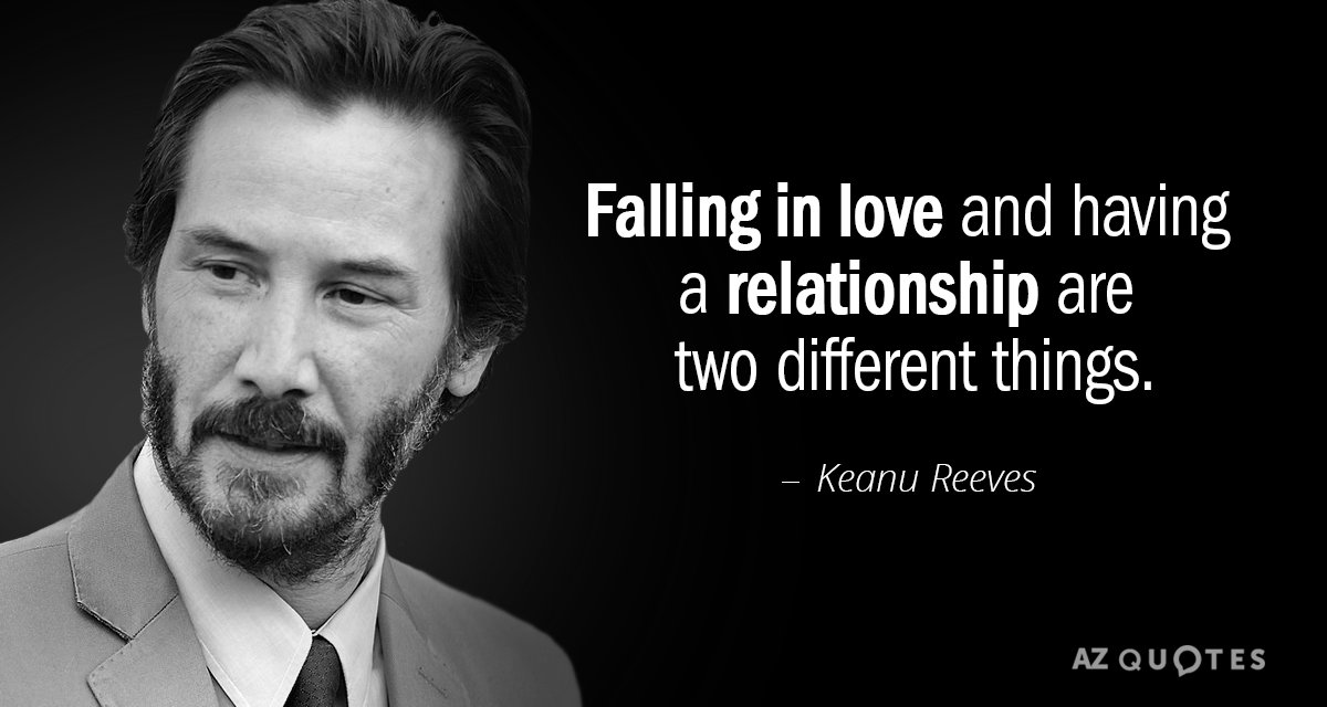 Falling in love and having a relationship are two different things. — Keanu https://inspirational.ly