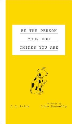 Be the person your dog thinks you are. C. J. Frick. (Resolution 233 x 400)