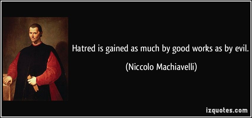 """Hatred is gainedas much by good works as by evil"" – Machiavelli [890×310]"
