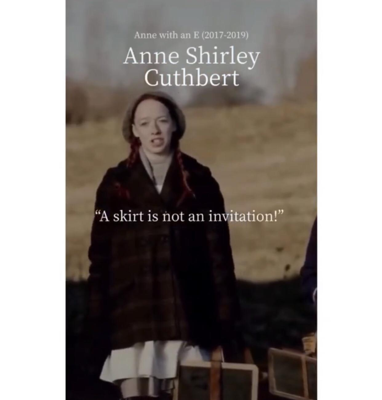 """A skirt is not an invitation!""- by Anne Shirley Cuthbert, from the film ""Anne with an E"". [1242 x 1301]"
