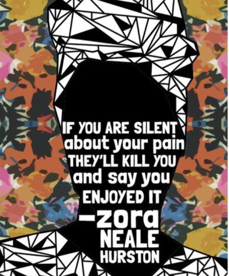 """If you are silent about your pain they'll kill you and say you enjoyed it."" Zora Neale Hurston [750×902]"