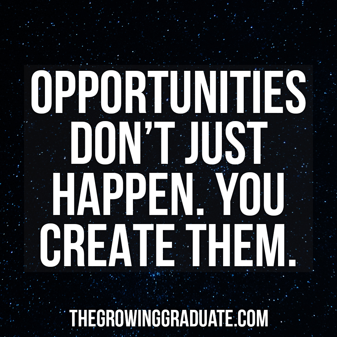 [Image] Opportunities don't just happen. You create them.