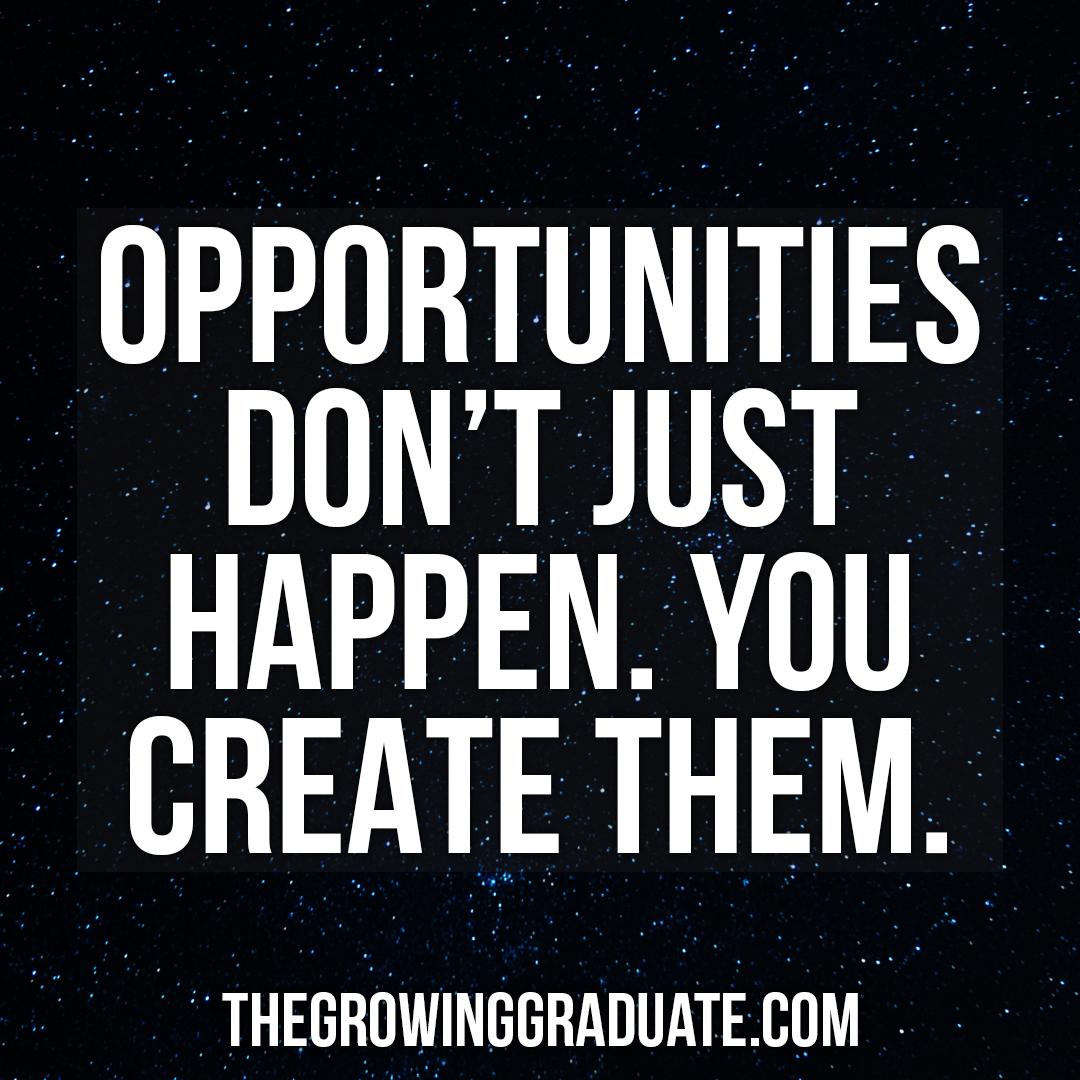 OPPORTUNITIES DON T JUST HAPPEN YOU CREATE THEM ; j' THEGRUWINBGRADUATECUM - 5 ' https://inspirational.ly