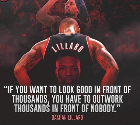 "If you want to look good in front of thousands, you have to outwork thousands in front of nobody."" -Damian Lillard(800×800)"
