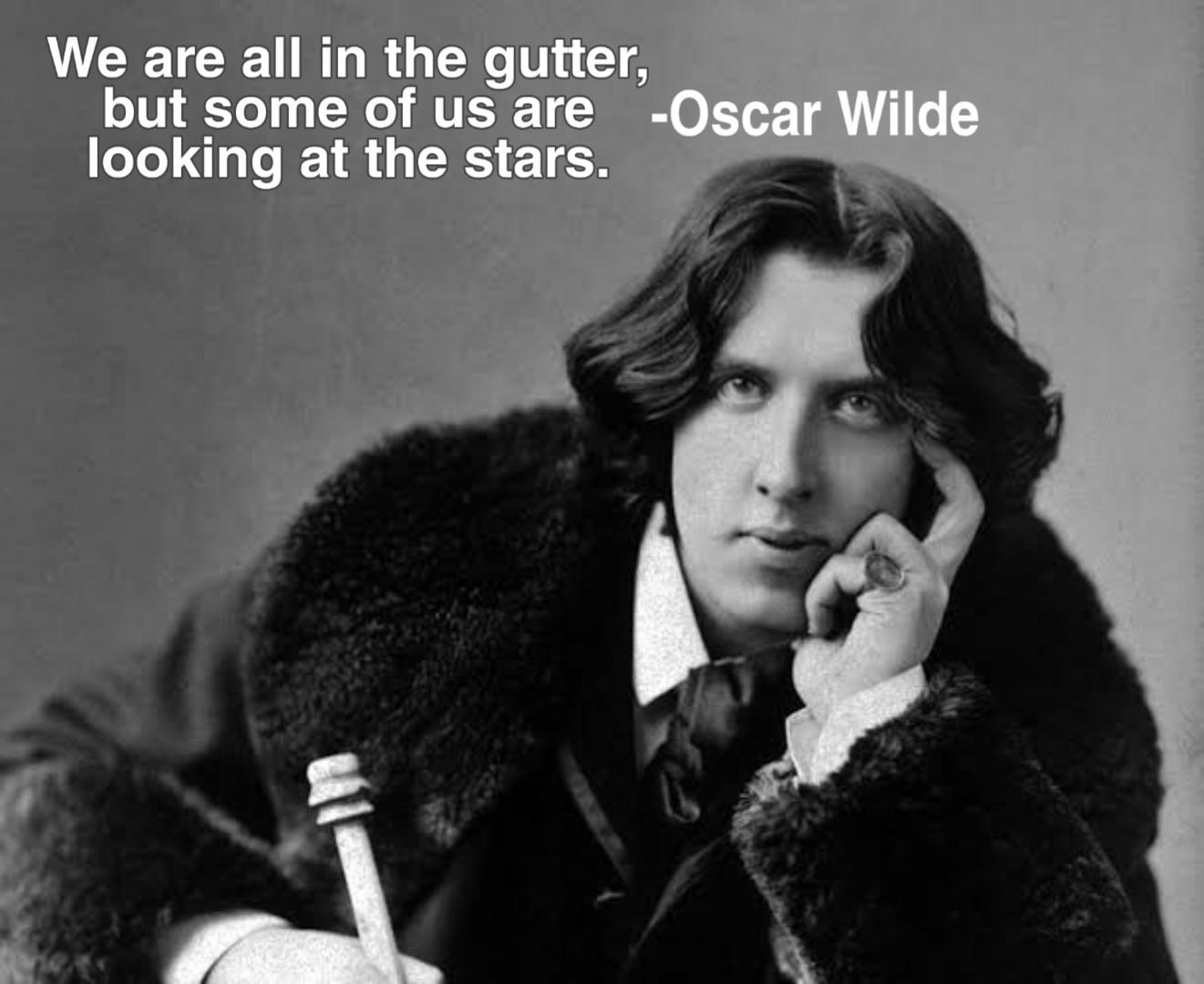 """We are all in the gutter, but some of us are looking at the stars."" -Oscar Wilde [1321×1080]"