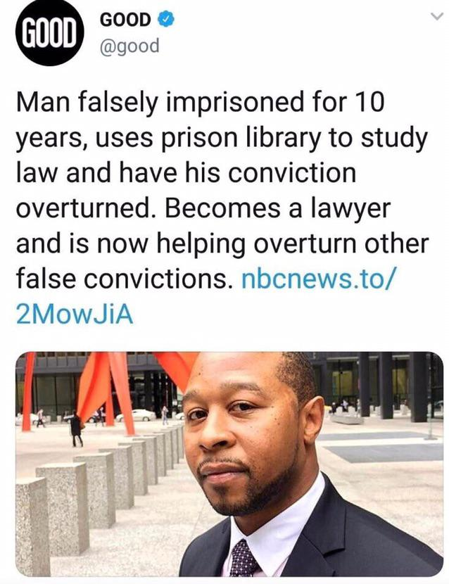 GOOD 0 @good Man falsely imprisoned for 10 years, uses prison library to study law and have his conviction overturned. Becomes a lawyer and is now helping overturn other false convictions. nbcnews.to/ 2MoinA https://inspirational.ly