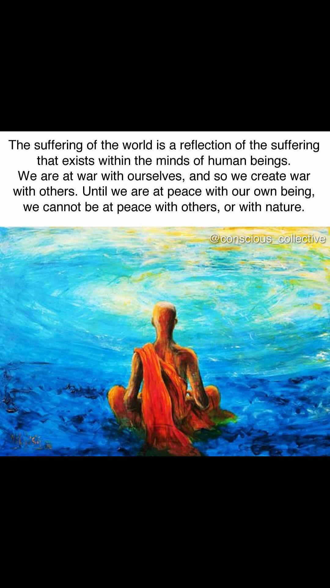 """The suffering of the world is a reflection of the suffering that exists within the minds of human beings"" – True (1080*1920)"