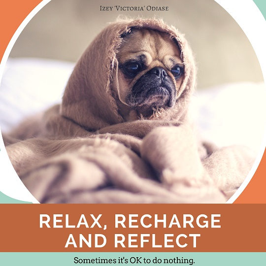 """Relax, Recharge and Reflect. Sometimes it's OK to do nothing. "" – Izey Victoria Odiase [540 X 540]"