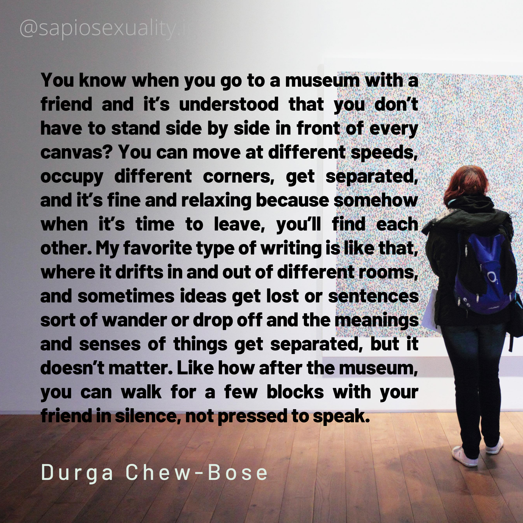 """You know when you go to a museum with a friend…"" – Durga Chew-Bose [2160×2160]"