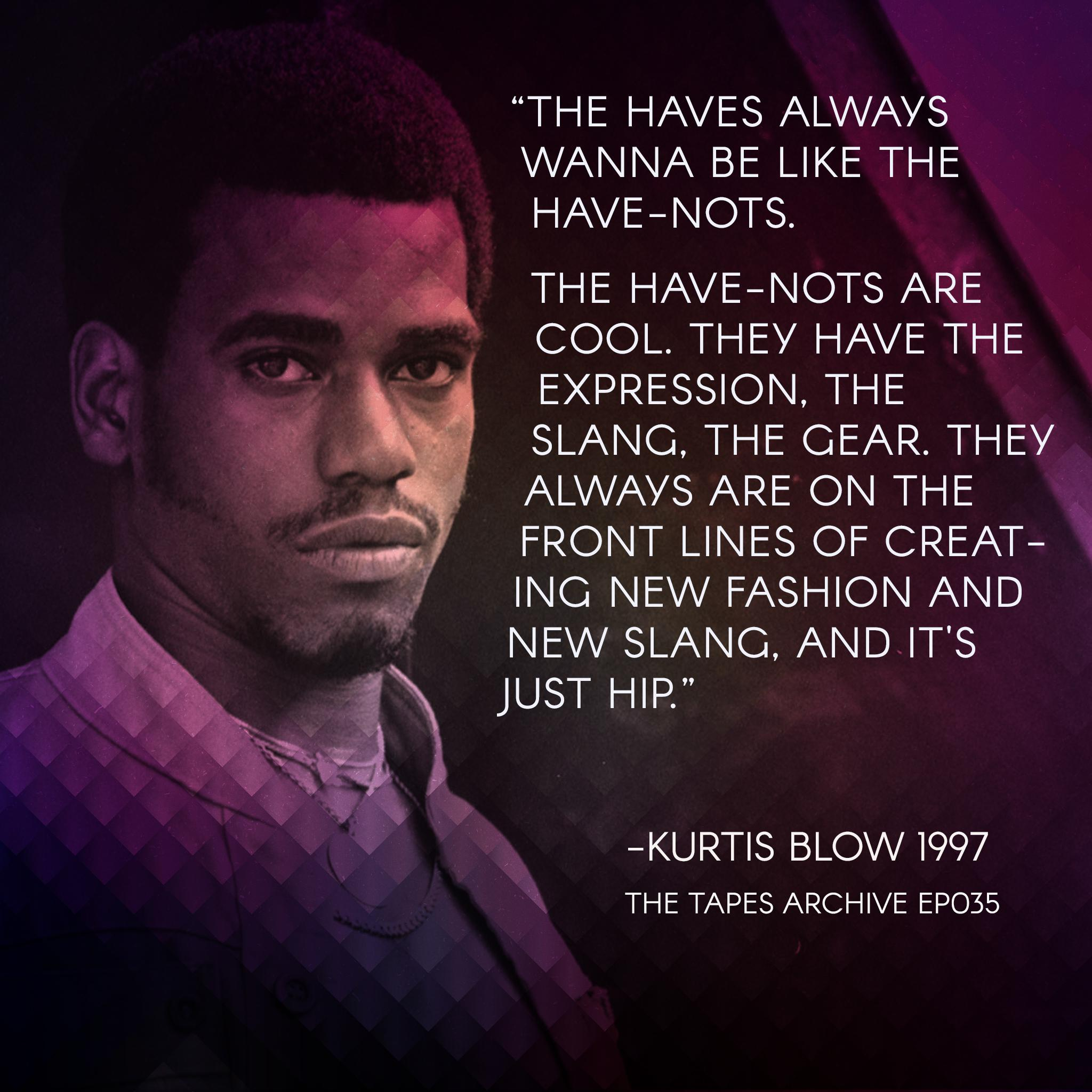 """The Haves always wanna be like the have-nots…"" Kurtis Blow 1997 [2048×2048]"