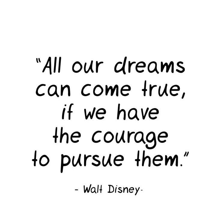 """ All our dreams can come true, if we have the courage to pursue them"" – Walt Disney [736 x 736]"