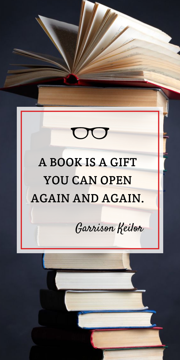 """A book is a gift you can open again and again."" — Garrison Keillor [600*1200]"