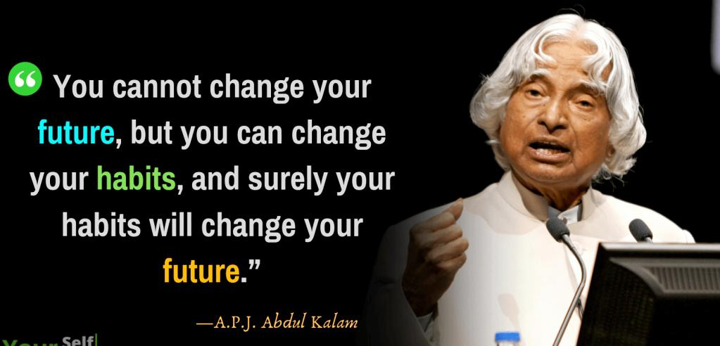 """You cannot change your future, but you can change your habits, and surely your habits will change your future. "" – Dr. A. P. J. Abdul Kalam. [1023 x 492]"