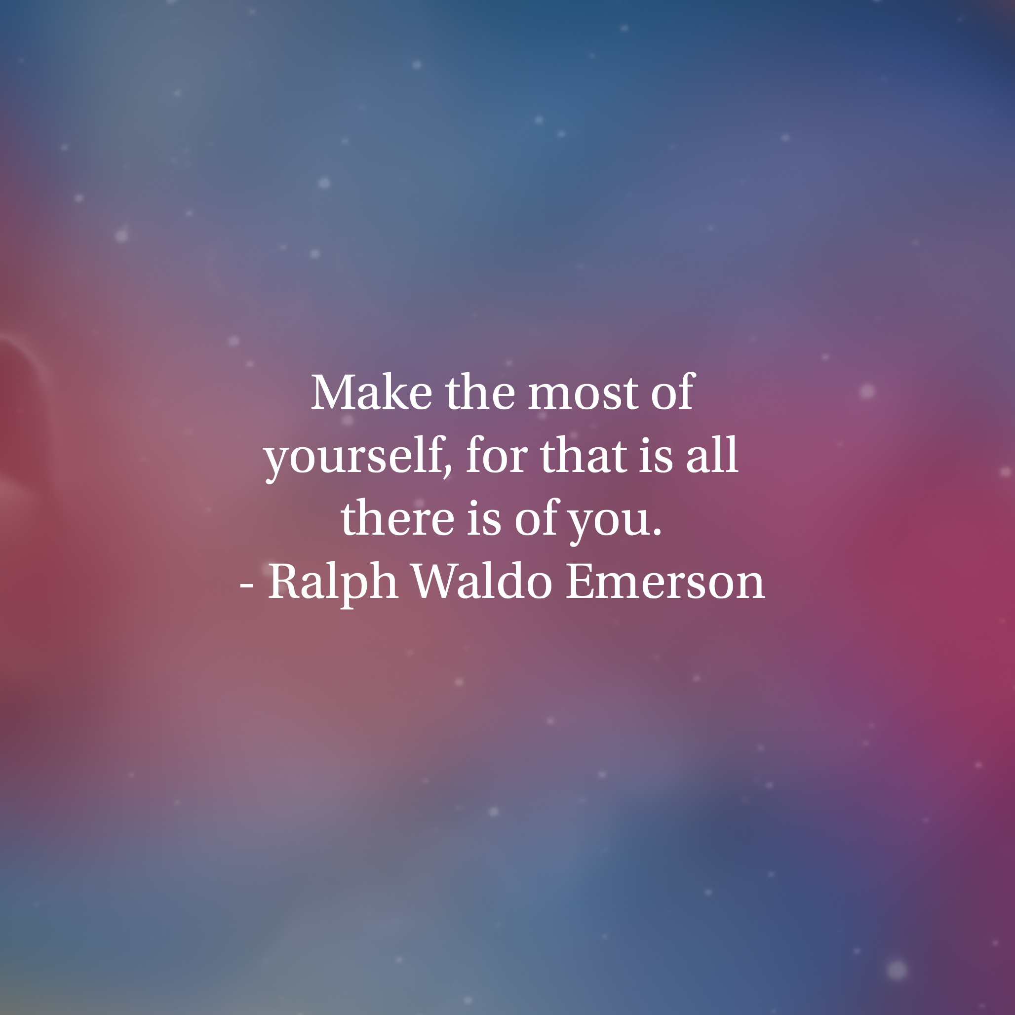 "[Image] My motivational wallpaper for the day | ""Make the most of yourself, for that is all there is of you."" – Ralph Waldo Emerson"