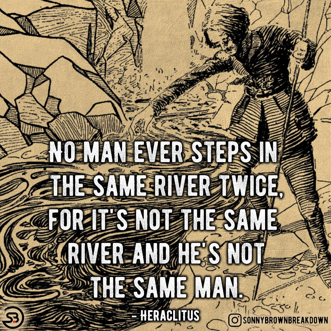 No Man Ever Steps In The Same River Twice … [Image]