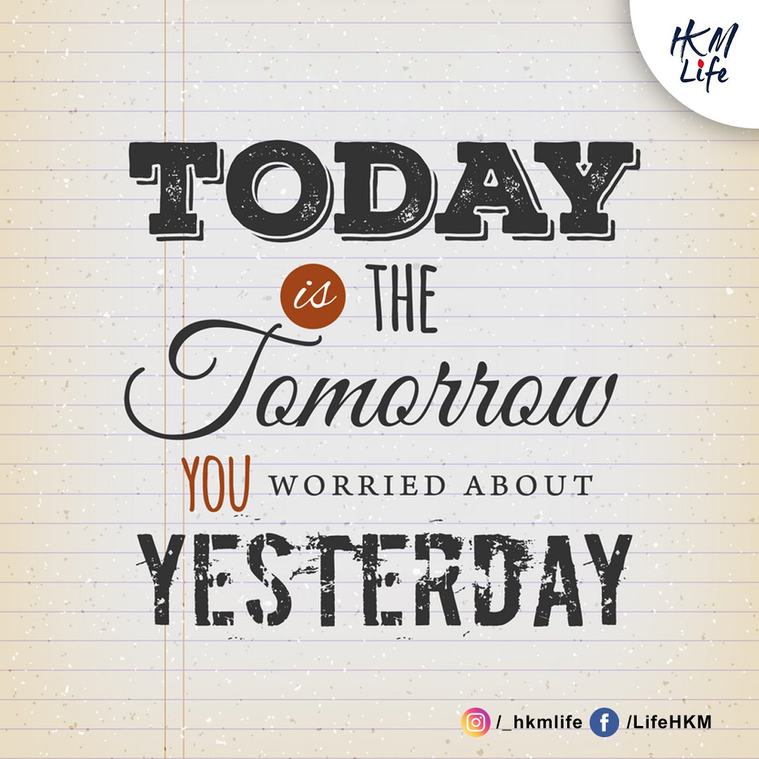 [Image] Today is the tomorrow YOU worried about Yesterday