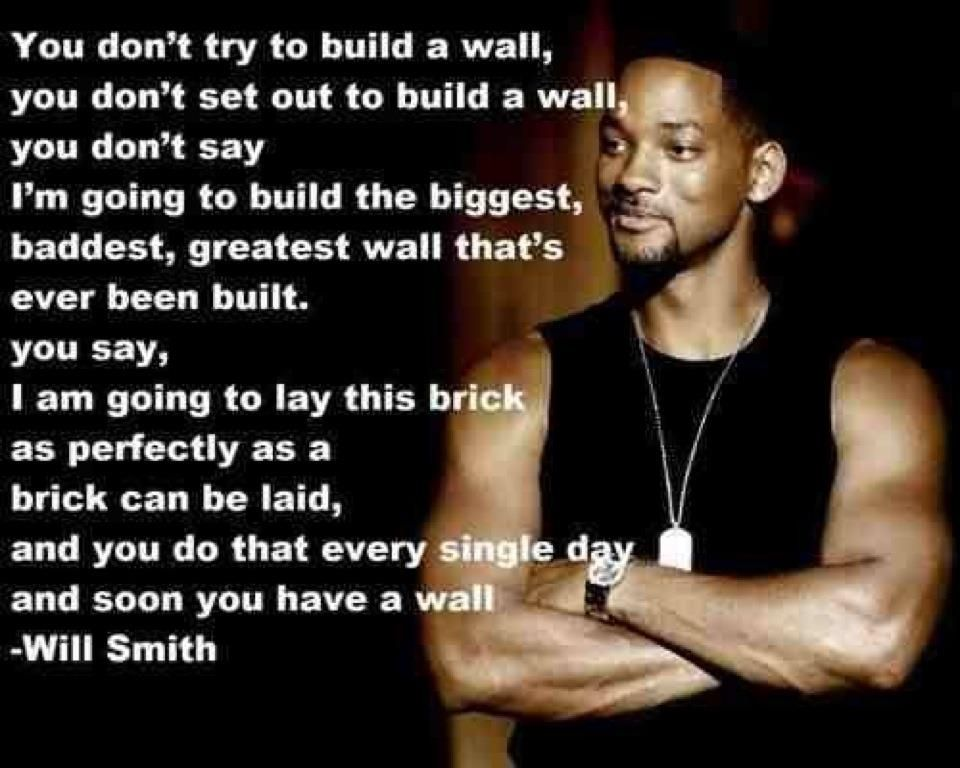 """I do not have to build a perfect wall today. I just have to lay a perfect brick"" – Will Smith [970×768]"