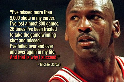"""I've missed more than 9,000 shots in my career. I've lost almost 300 games. 26 times, I've been trusted to take the game winning shot and missed. I've failed over and over and over again in my life. And that is why I succeed."" — Michael Jordan, the GOAT [497×331]"