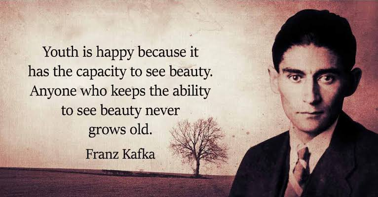 """ Youth is happy because ıt has the capacity to see beauty ,anyone who keeps the ability to see beauty never grows old . ~ Franz Kafka (766×400)"