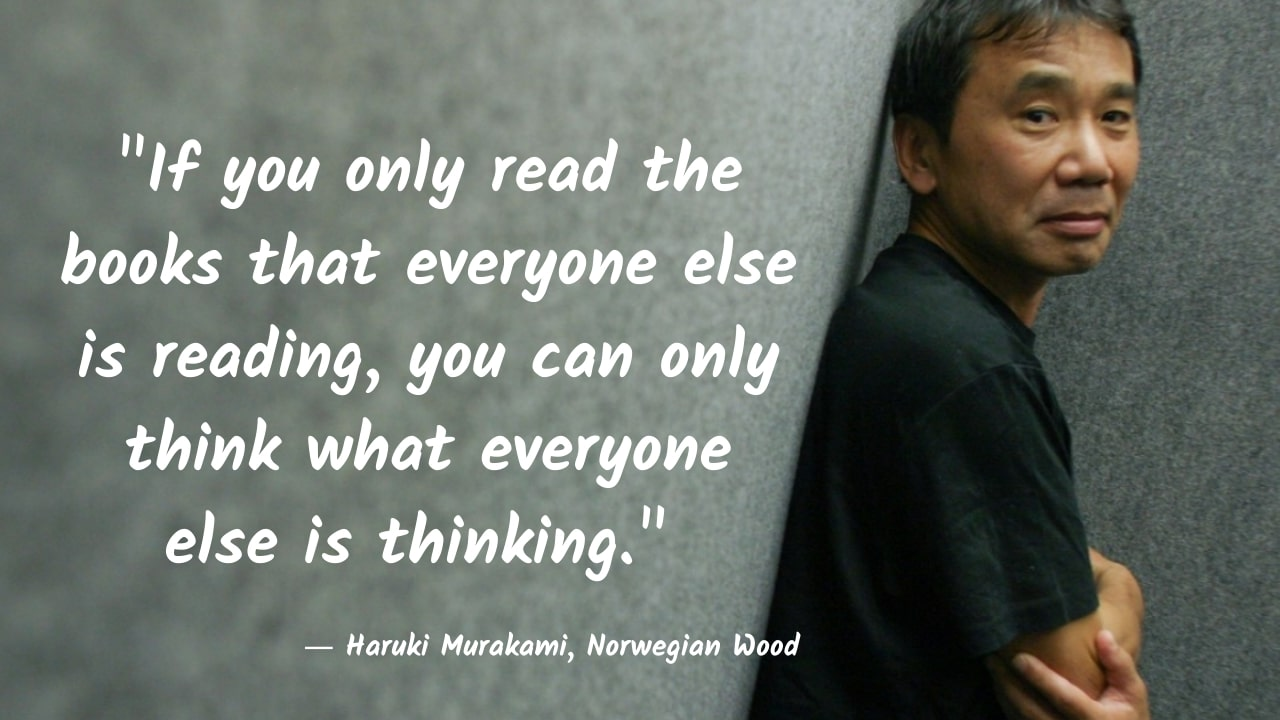 """If you only read the books that everyone else is reading, you can only think what everyone else is thinking."" – Haruki Murakami, Norwegian Wood – [1280×720]"