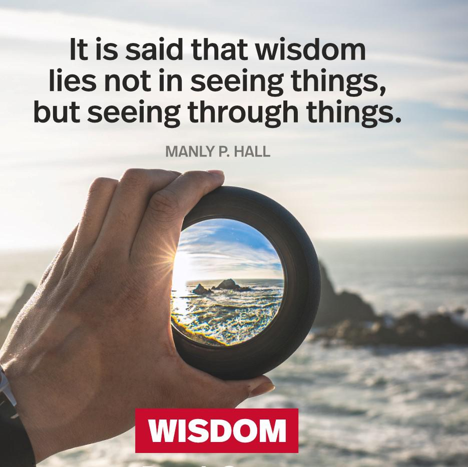 """It is said that Wisdom lies in not seeing things but seeing through things."" Manly P Hall [935 x 934]"