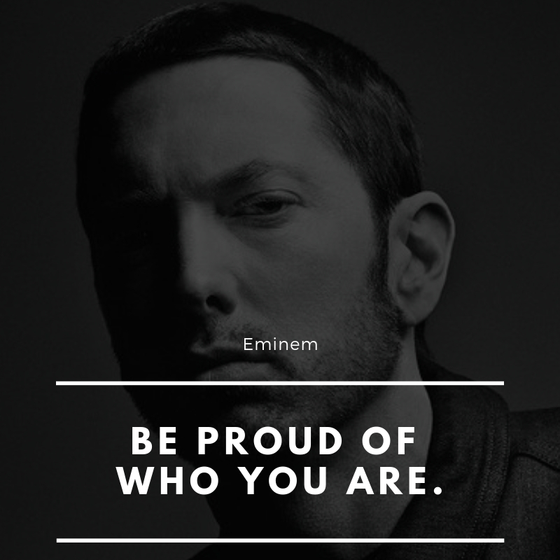 """Be proud of who you are"" -Marshall Mathers (Eminem) [800×800]"