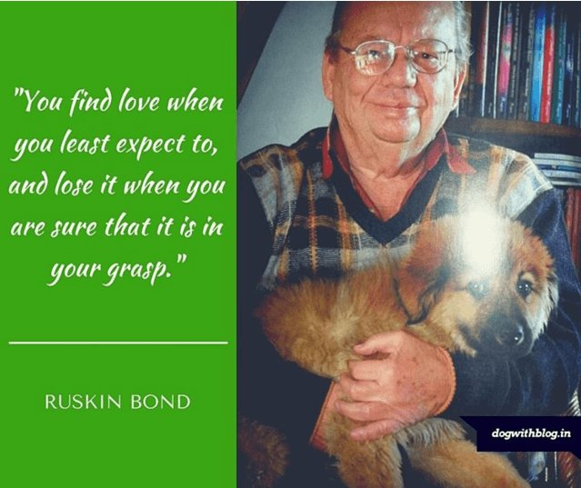 """You find love when you least expect to, and lose it when you are sure that it is in your grasp."" – Ruskin Bond [639*537]"