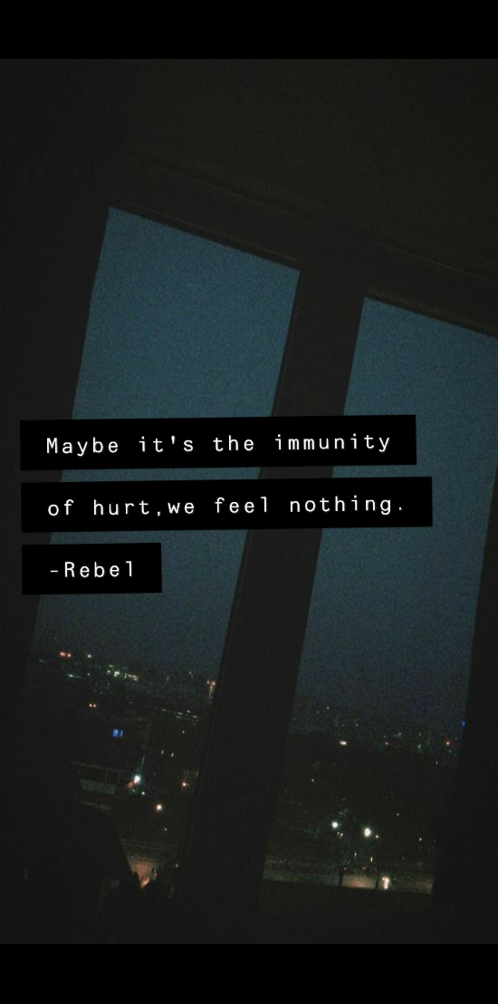 """Maybe it's the immunity of hurt , we feel nothing"" – Rebel. [550×977]"