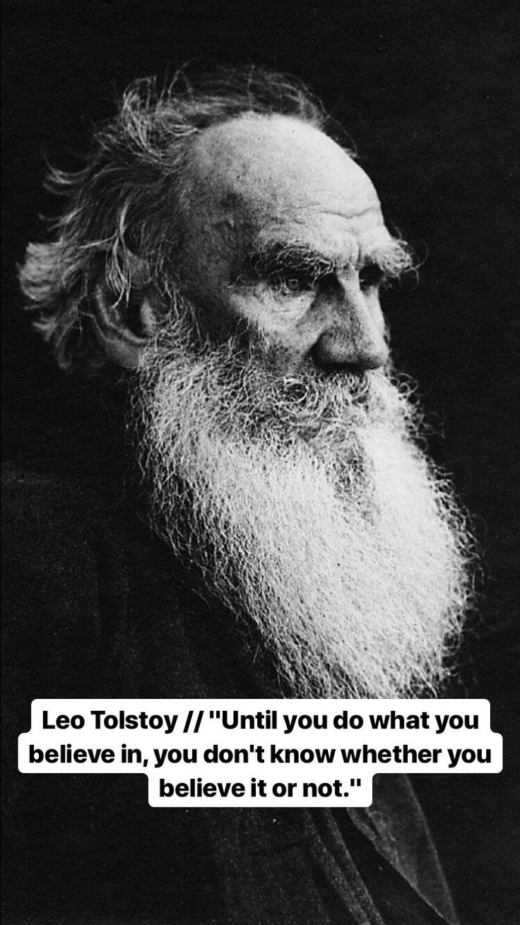 """Until you do what you believe in, you don't know whether you believe in or not"" – Leo Tolstoy[736×1309]"