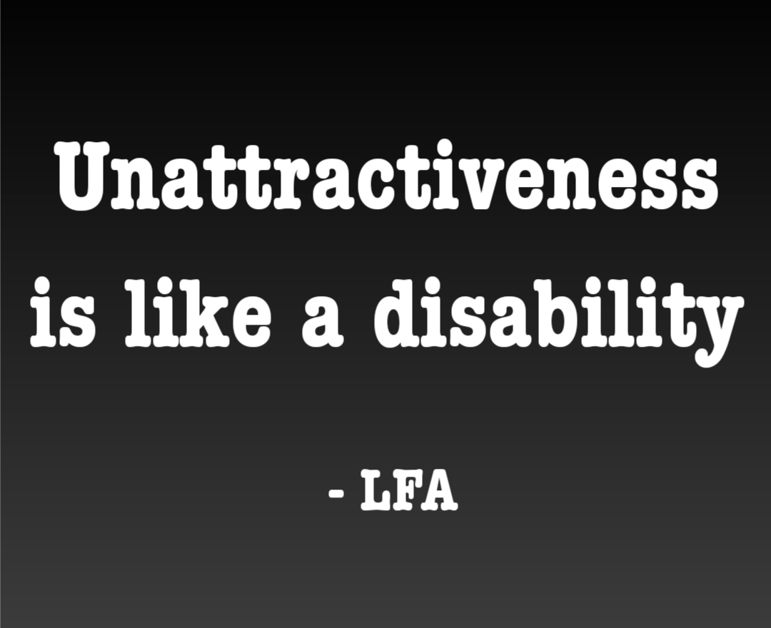"""Unattractiveness is like a disability"" – LFA [1080×880]"