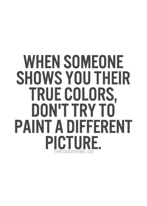 [Image] I know we love people so much that we mix our own colors with them when we forget why we fell in love with them in the first place. But it's hard to paint a mask when it falls off. Stop clinging to a mistake just because you spent a lot of time making it… And put that damn paintbrush down.