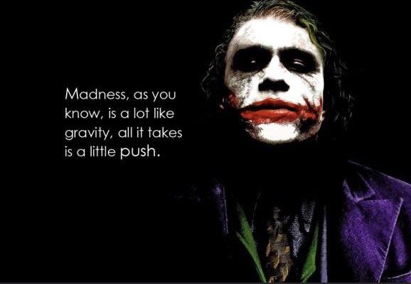 Madness, as u know is lot like gravity! ~joker [976X768]