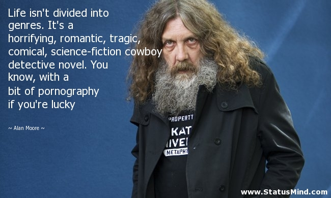 """Life isn't divided into genres."" – Alan Moore [650*390]"