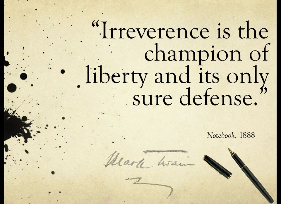 """Irreverence is the champion of liberty and its only sure defense."" – Mark Twain [960×698]"