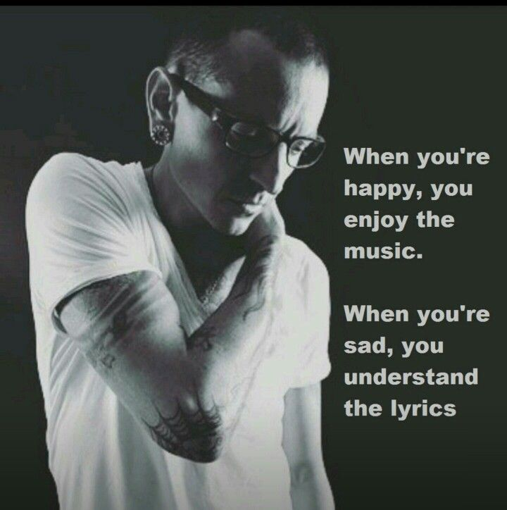 """When you're happy, you enjoy the music. When you're sad you understand the lyrics."" – Chester Bennington (720×724)"