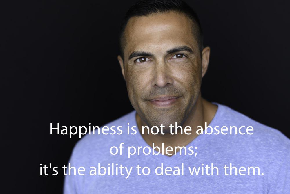"""Happiness is not the absence of problems; it's the ability to deal with them."" ~ Steve Maraboli (1000×667)"