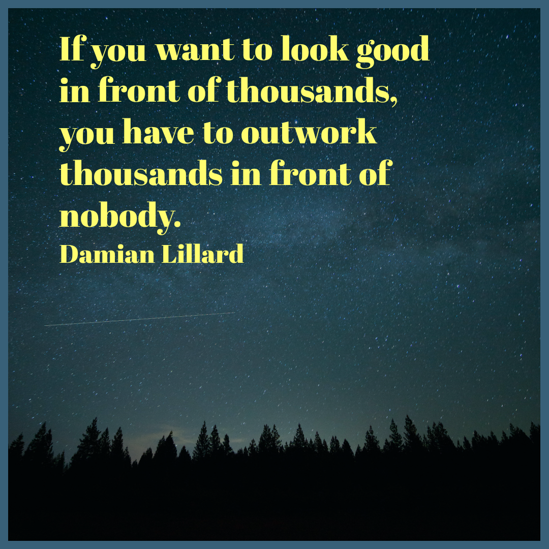 'If you want to look good in front of thousands, you have to outwork thousands in front of nobody.' – Damian Lillard [1080X1080]