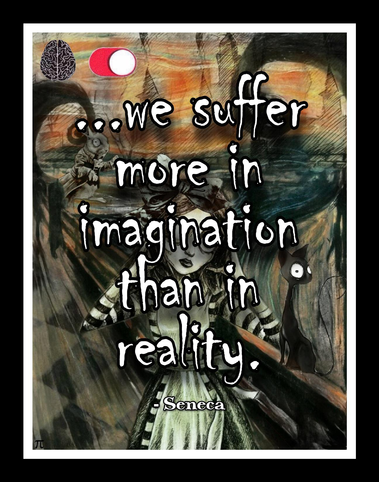 """…we suffer more in imagination than in reality."" -Seneca [1480*1080]"
