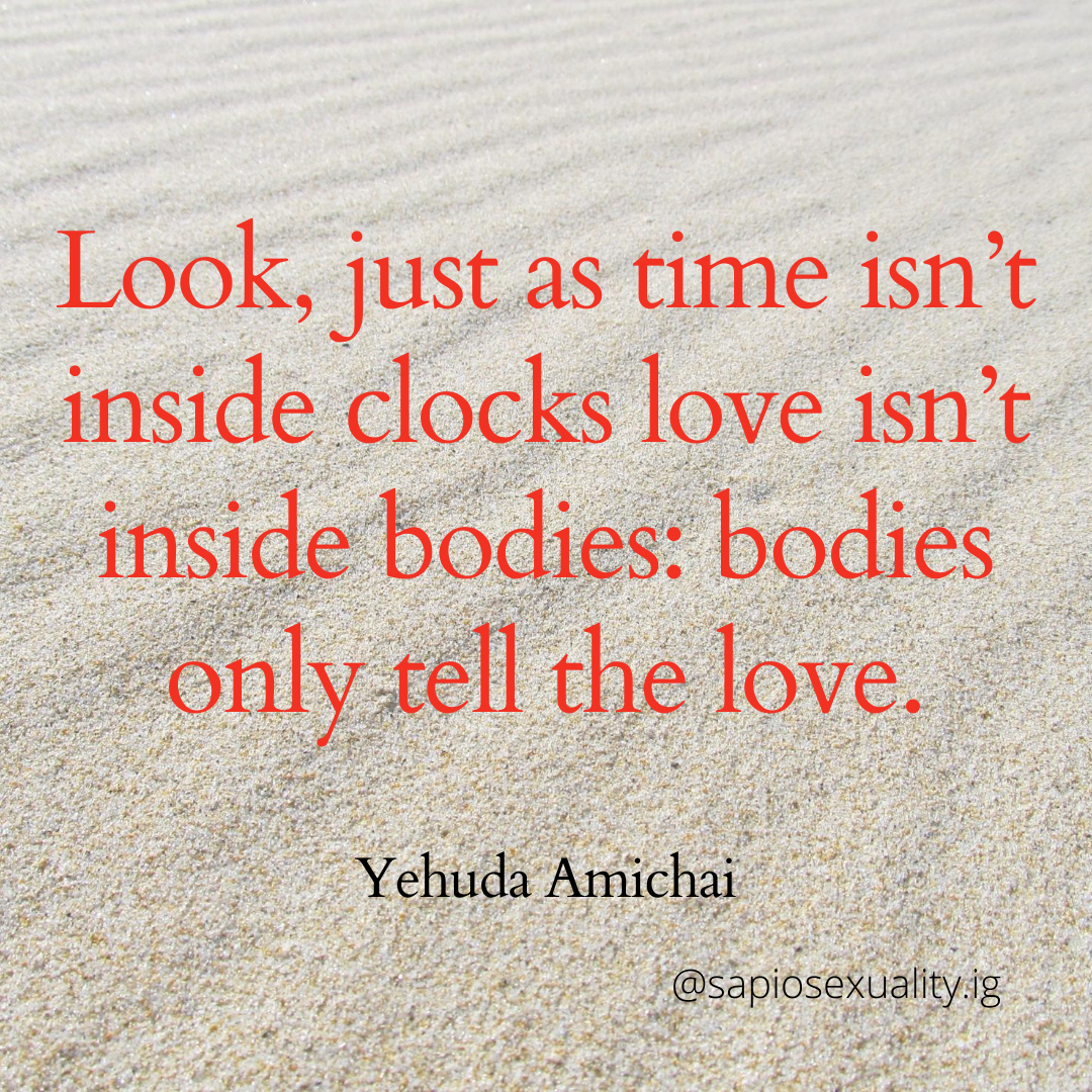 """Look, just as time isn't inside clocks love isn't inside bodies: bodies only tell the love. "" – Yehuda Amichai [1080×1080]"
