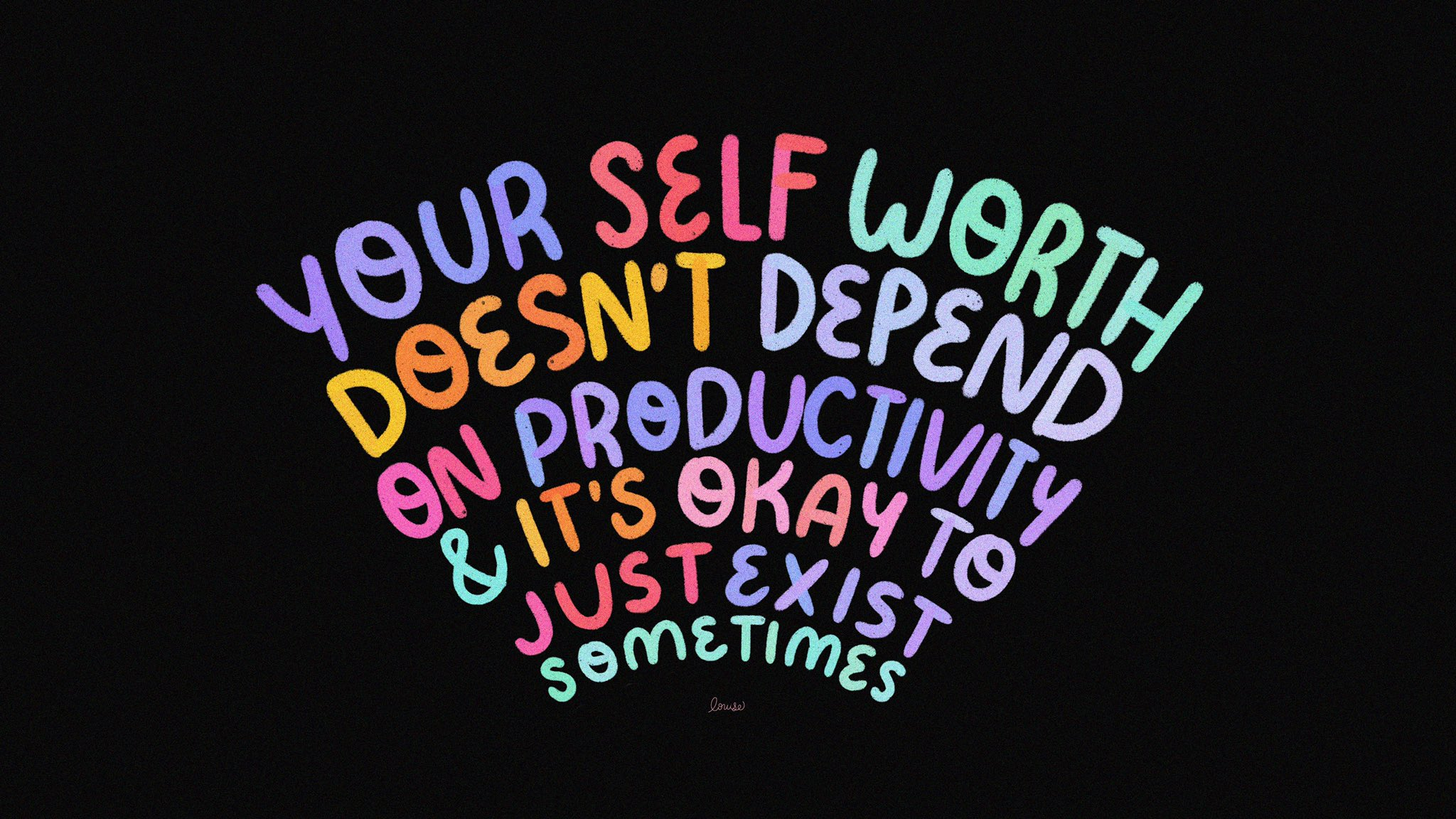 [Image] Your self-worth doesn't depend on productivity. It's okay to just exist sometimes!