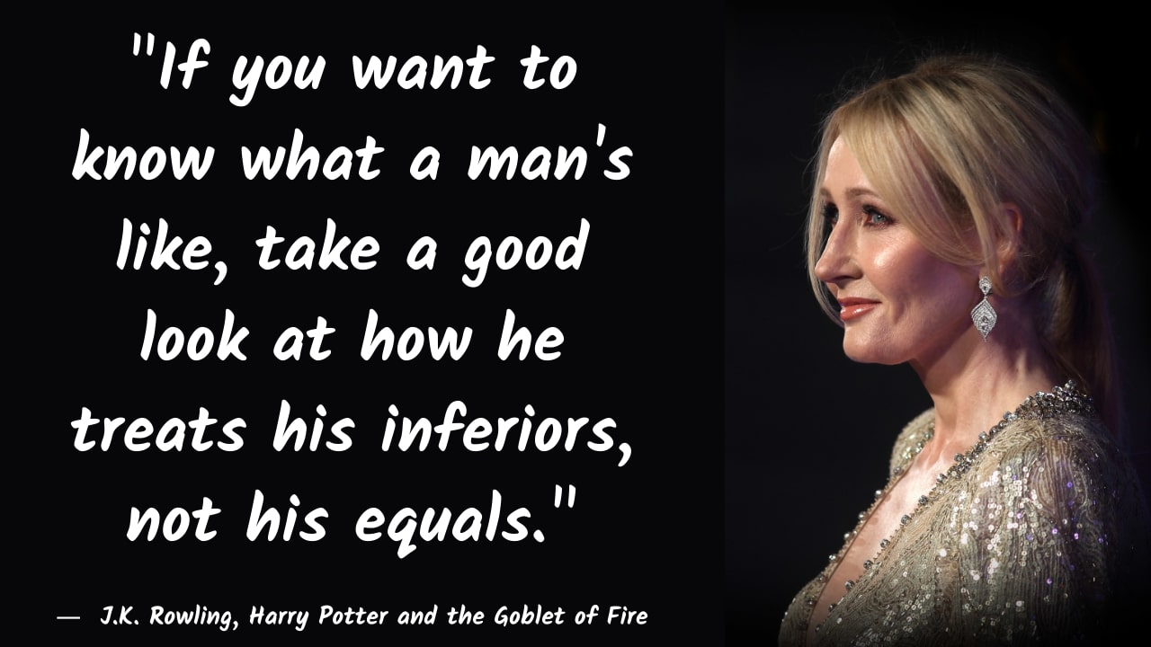 """If you want to know what a man's like, take a good look at how he treats his inferiors, not his equals."" – J.K. Rowling, Harry Potter and the Goblet of Fire – [1280×720]"