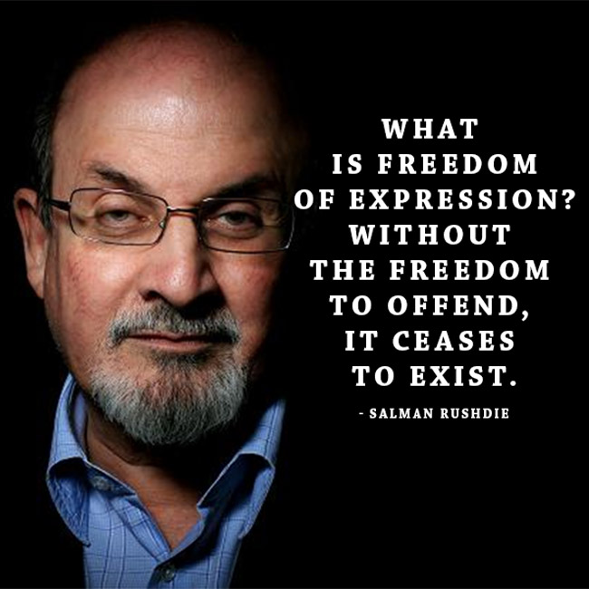"""What is freedom of expression? Without the freedom to offend, it ceases to exist."" – Salman Rushdie [650*650]"