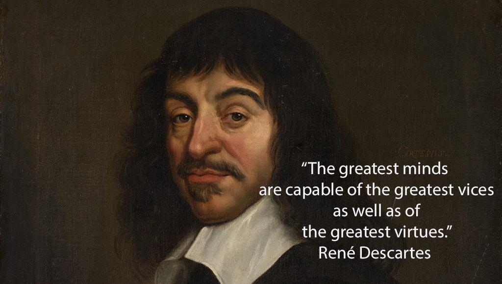 """The greatest minds are capable of the greatest vices as well as of the greatest virtues."" ~ René Descartes (1024×579)"
