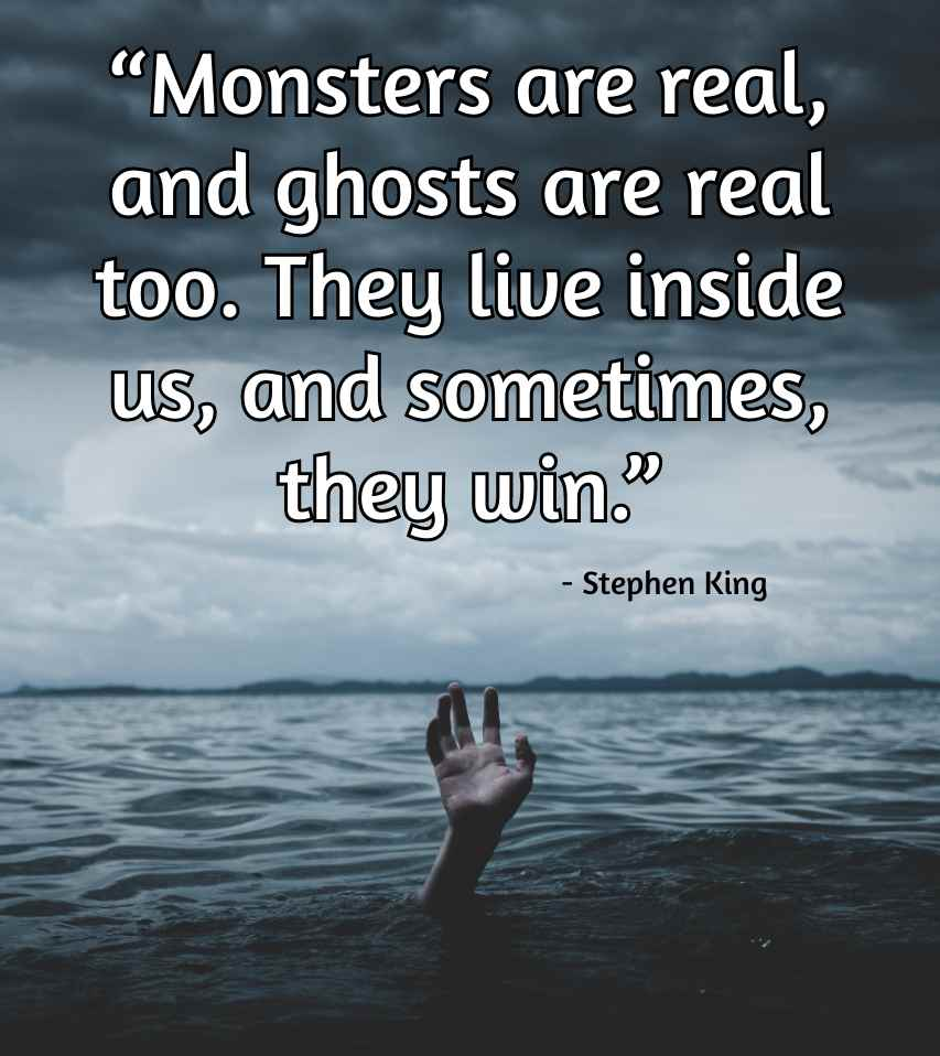 """Monsters are real, and ghosts are real too. They live inside us, and sometimes, they win.""- Stephen King [853×958]"