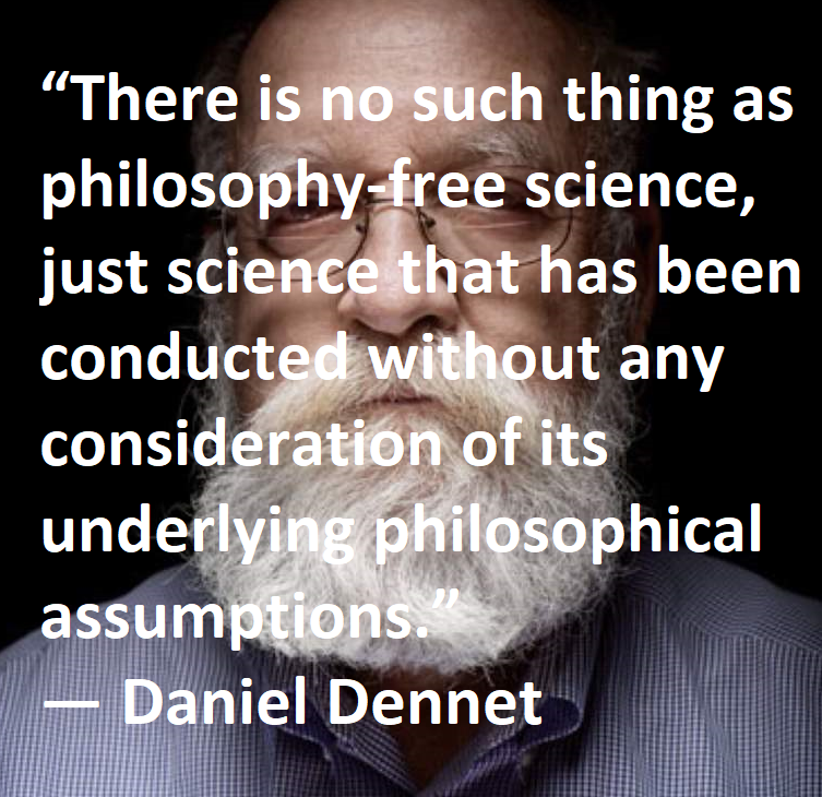 There is no such thing as philosophy-free science… Daniel Dennet [768×1024]