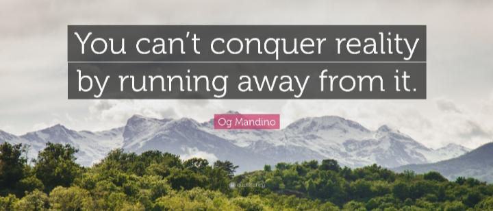 """You can't conquer reality by running away from it."" -Og Mandino [720×308]"