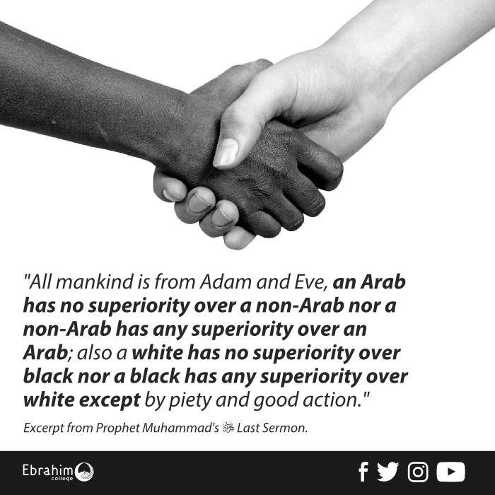 """There is no superiority of a white person over a black person nor of a black person over a white person, except on the basis of personal piety and righteousness."" – Prophet Muhammad (s.a.w.a) (700×700)"