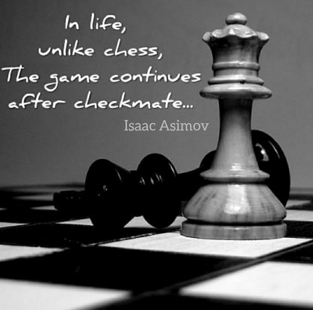 "Unfortunately (?) ""In life, unlike chess, the game continues after checkmate…"" by Isaac Asimov [1080×1069]"
