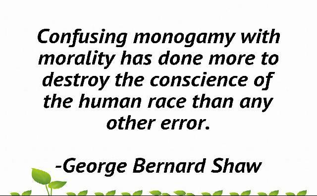 Confusing monogamy with morality has done more to destroy the conscience of the human race than any other error. 3 -George https://inspirational.ly